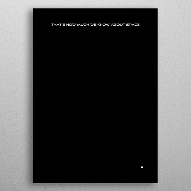 how much we know about space.  metal poster