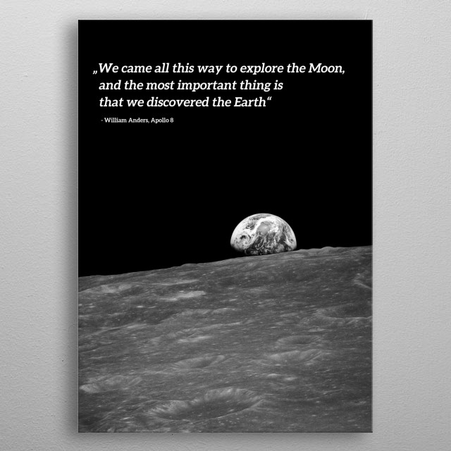 "The picture right before the famous ""Earthrise"" in original black and white with the quote of astronaut William Anders. metal poster"
