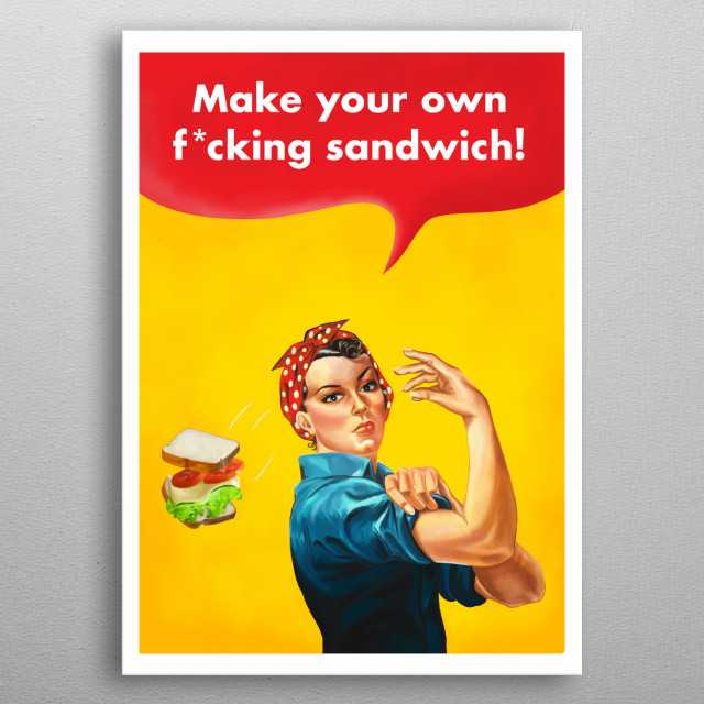 Based on the iconic 'Rosie the Riveter' poster, this re-drawn version sees her throwing a sandwich and standing up to the patriarchy. metal poster