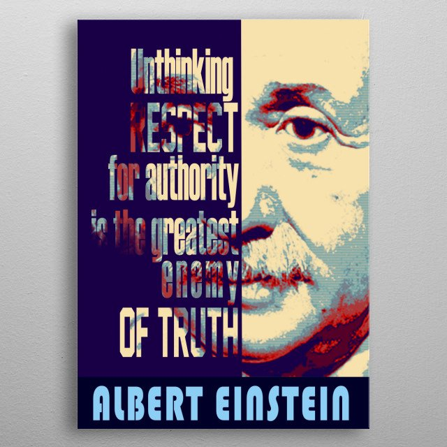 Unthinking respect for authority is the greatest enemy of truth. metal poster