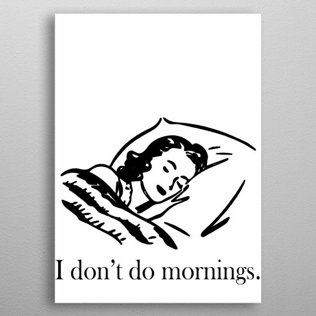 I don't do mornings. metal poster