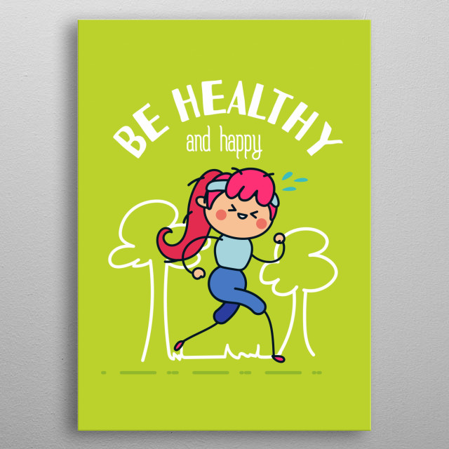 If you want to feel good, do exercise, is good for your body and is good for your soul. And remember to be happy no matter what you do. metal poster