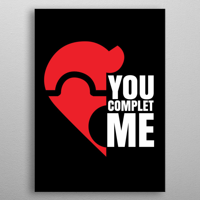 You COMPLET Me, metal poster