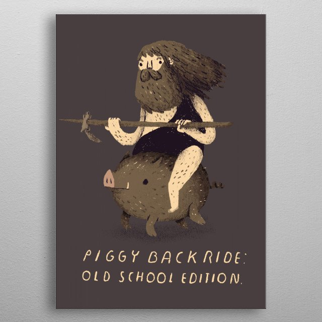 the origins of the piggy back ride! metal poster