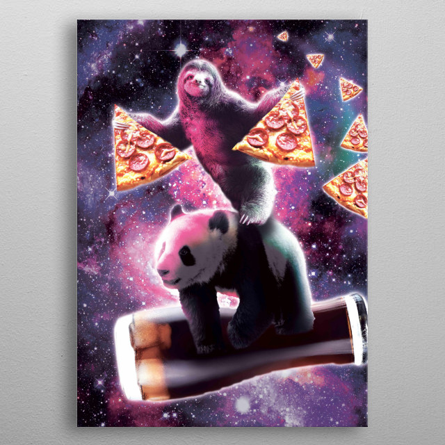 Pick up this funny galaxy sloth with pizza riding panda on cola design.  metal poster