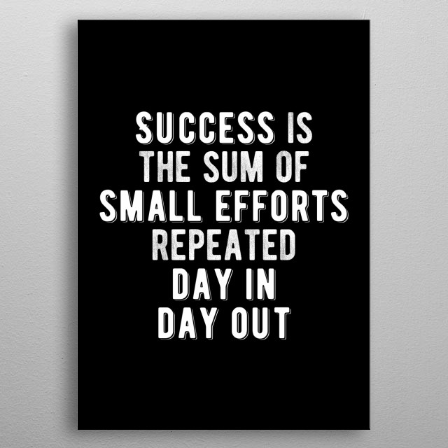 Success is the sum of small efforts repeated day-in and day-out. Bold and inspiring minimal black and white motivational quote.  metal poster
