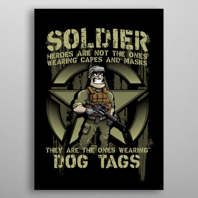 Hand drawn soldier mascot standing with qoute: Heroes are not the ones wearing capes and masks, they are the ones wearing dog tags metal poster