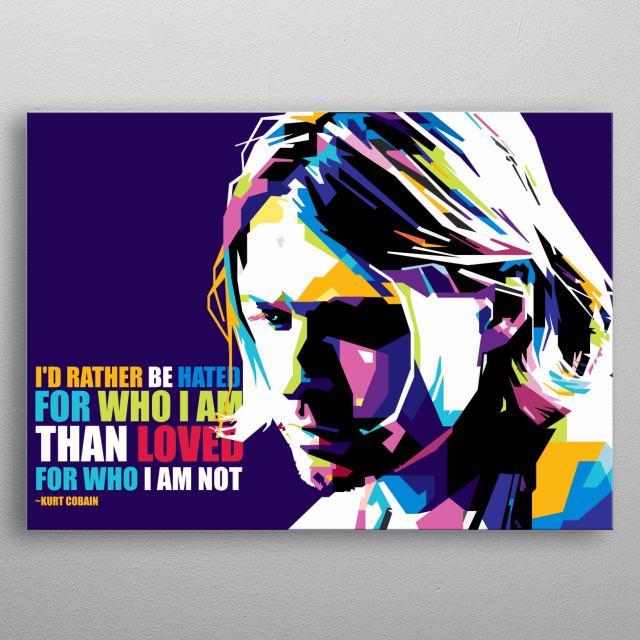 Kurt Cobain Quote by Gumilar Pratama Adiatna | metal posters