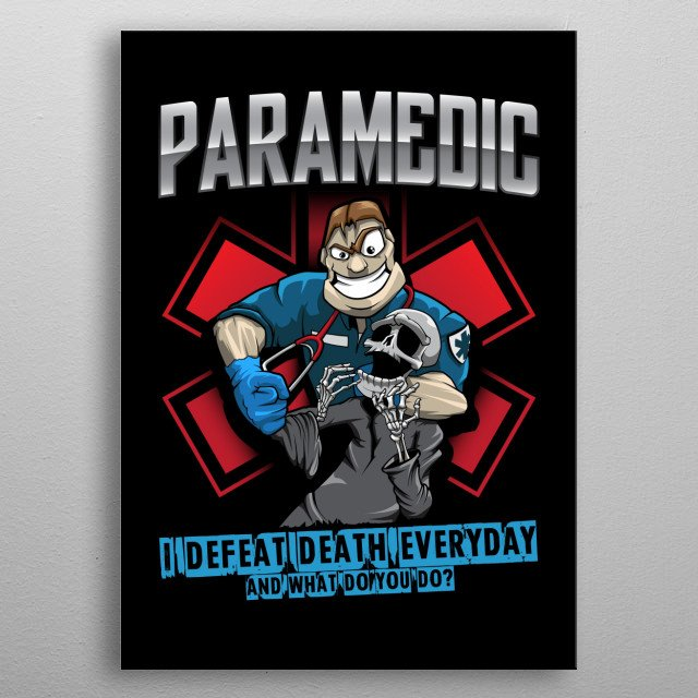 Hand drawn paramedic mascot defeating the death with qoute: Paramedic, I defeat death everyday, and what do you do? metal poster