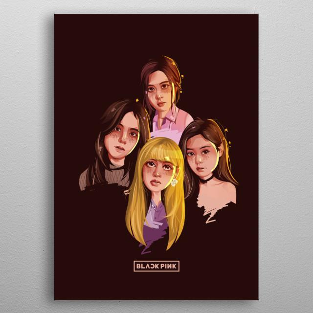 Blackpink (Hangul: 블랙핑크; stylized as BLACKPINK or BLΛƆKPIИK) is a South Korean girl group formed by YG Entertainment, consisting of members  metal poster