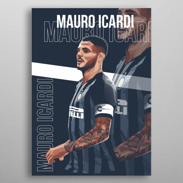 Mauro Emanuel Icardi is an Argentine professional footballer who plays as a striker for Italian club Inter Milan, and the Argentina national metal poster