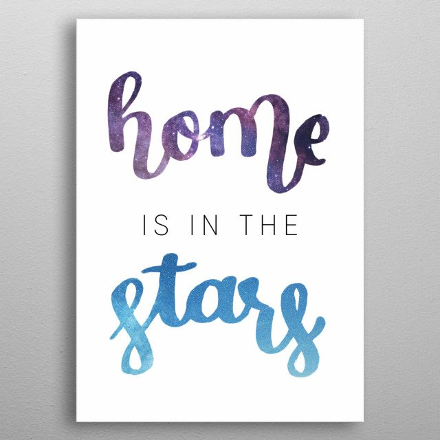 "Hand Lettering of the words ""Home is in the Stars"". metal poster"