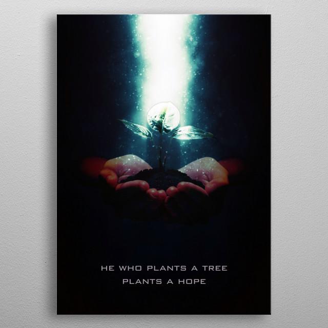 He who plants a tree plants a Hope. metal poster