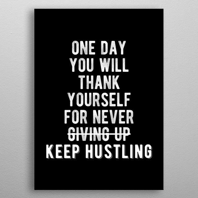 One day you will thank yourself for never giving up. Keep hustling. Bold and inspiring motivational quote.  metal poster