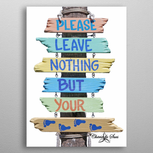Please leave nothing but your footprints, is a beach sign to remind us to clean the beaches. metal poster