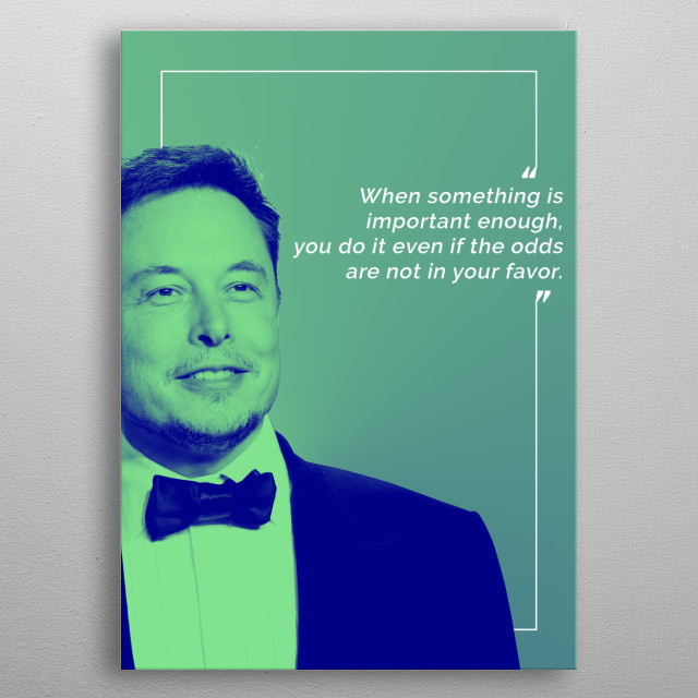Technological guru, Elon Musk, masked in a duotone gradient, joined by one of his famous quotes. metal poster