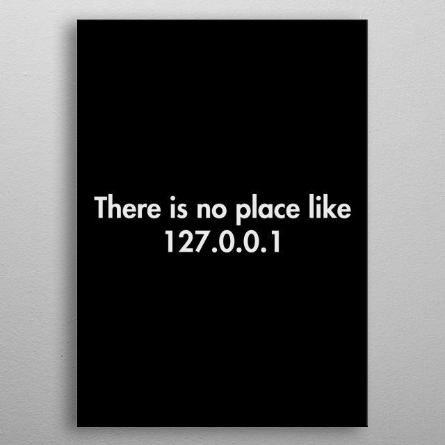 There is no place like 127.0.0.1 metal poster