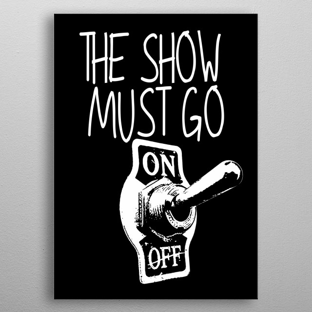 The show Must go On-Showbiz-Music,Circus, metal poster