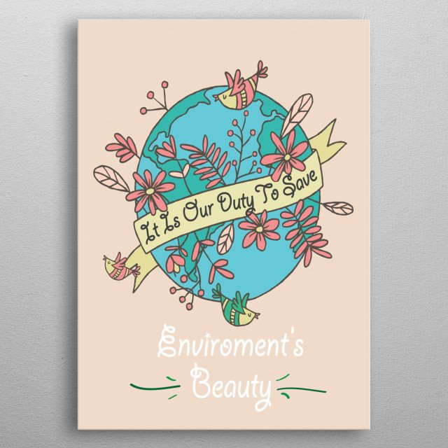 It Is Our Duty To Save Environment's Beauty  metal poster
