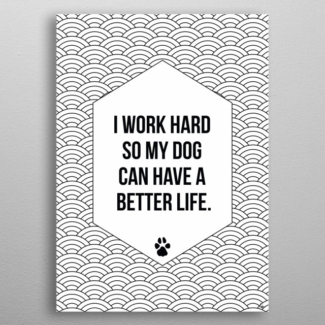 """""""I work hard so my dog can have a better life' quote on a black and white geometric background. metal poster"""