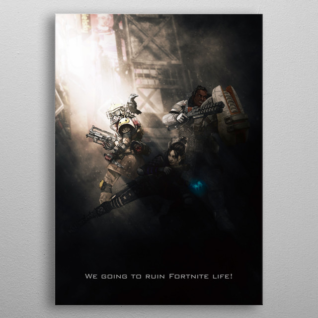 We going to ruin Fortnite life! an Apex Tagline this days. metal poster