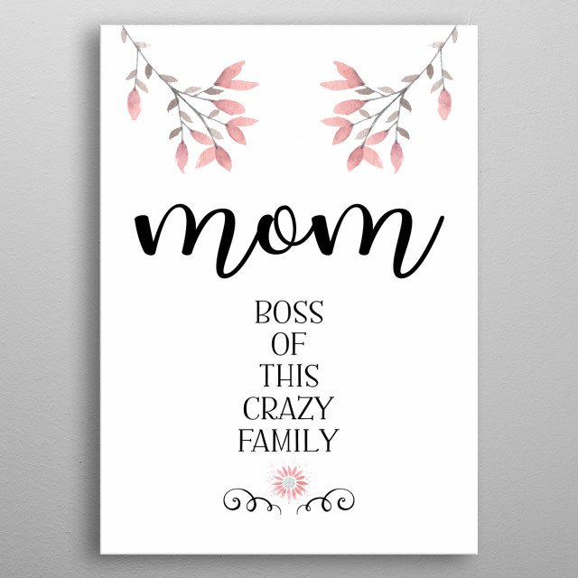 A tribute to moms, the boss of the family. Solid as a rock, as crazy as the whole family may be… metal poster