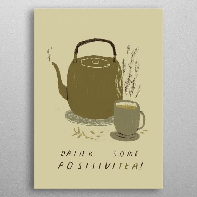 drink some positivitea!  metal poster