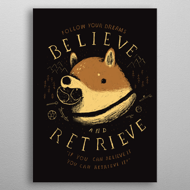 if you can believe it you can retrieve it!  metal poster