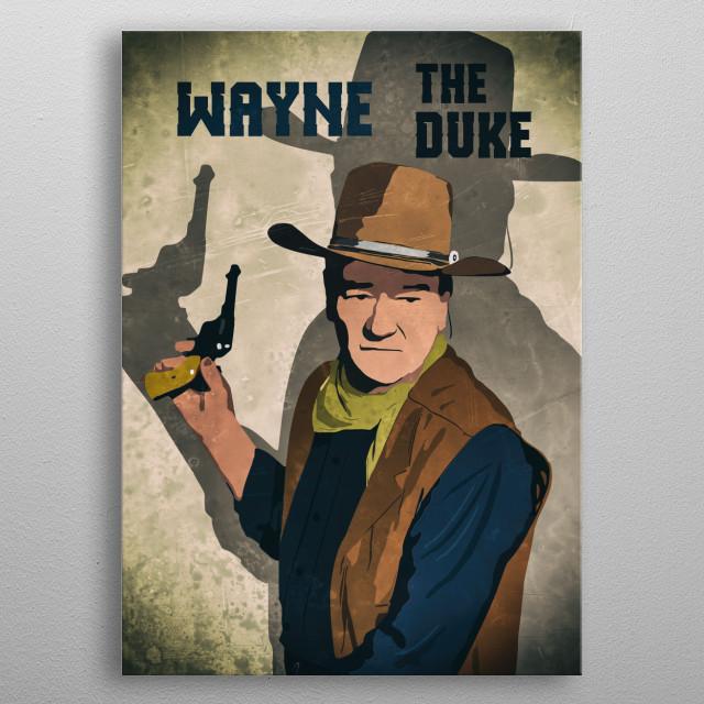 Illustration of the legendary western star John Wayne... metal poster
