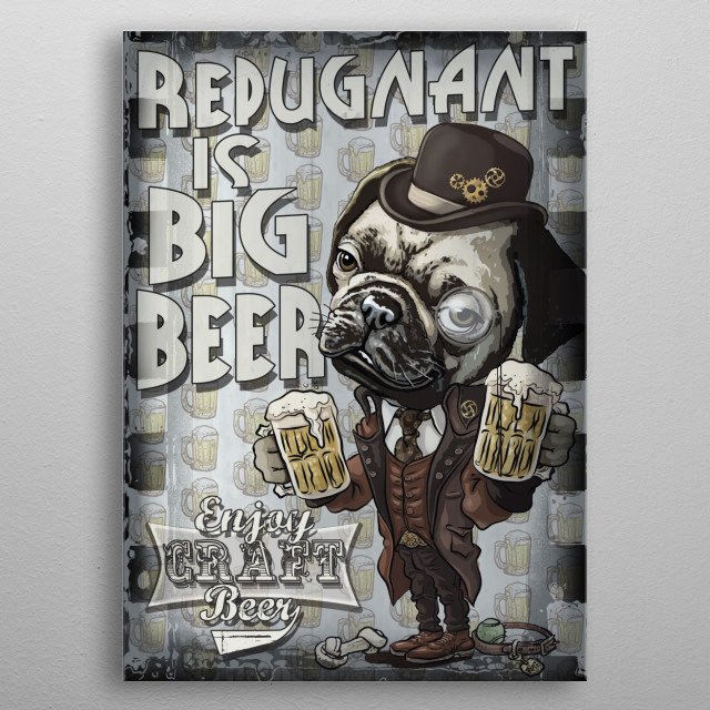 Repugnant is Big Beer. Hipster Pug with Steampunk Bowler Hat, Monocle for Craft Beer Lovers. Display in Man Cave, Local Pub or Bar.  metal poster