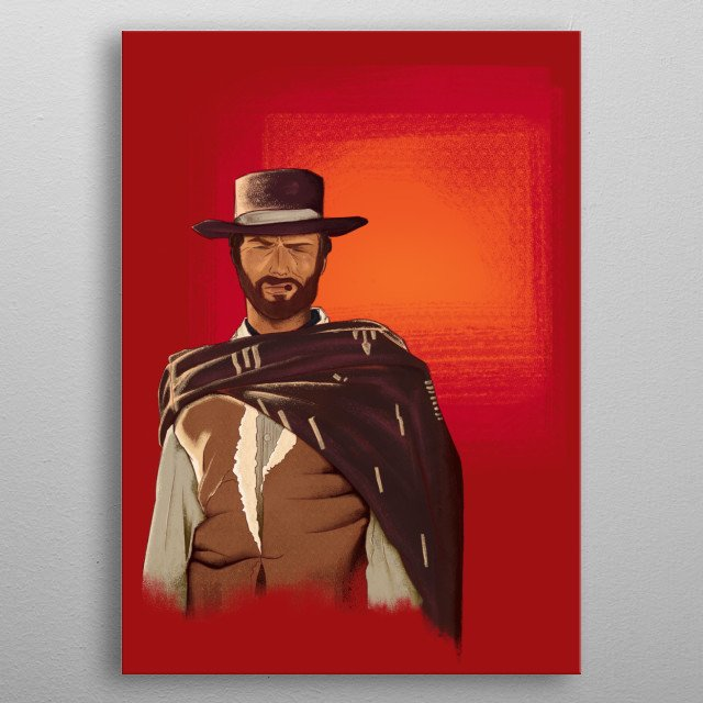 The Good, from The Good, the Bad and the Ugly. Played by Clint Eastwood. metal poster
