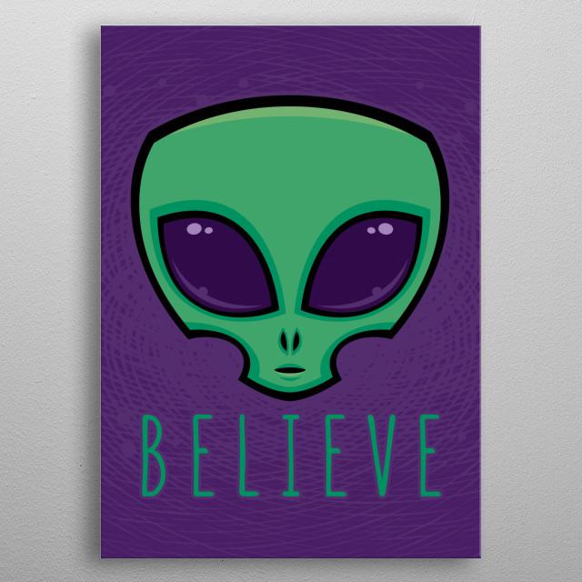 "Cartoon alien head illustration with big dark eyes with ""Believe"" lettering. metal poster"