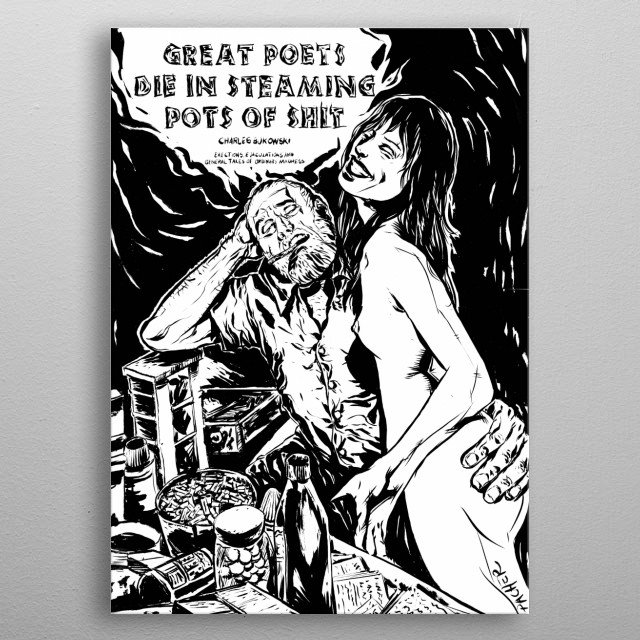 Great poets die in steamming pots of shit, handmade art. Worked with brushes and pencil. Drawing of a cover of the book of Charles Bukowski metal poster