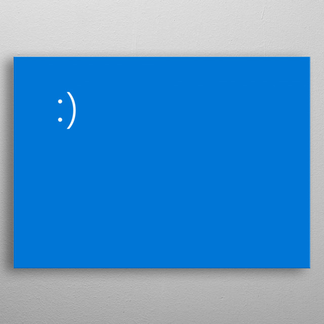 The windows bluescreen, but without text. But with a happy smile instead of a sad smile. metal poster