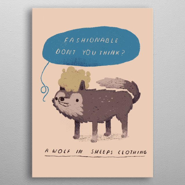 a fashionable wolf in sheeps clothing!  metal poster