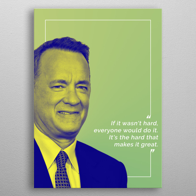 Tom Hanks layered in a duotone joined by one of his famous quotes. metal poster