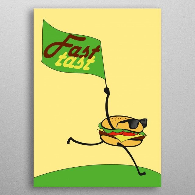 Fast food not only for fast but also for taste. metal poster