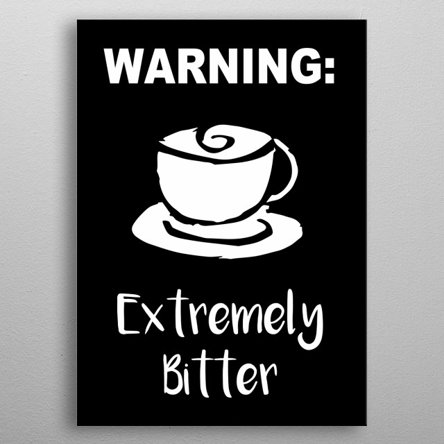 Warning: Extremely Bitter Coffee Text. This is Black and White artwork that is Good for Gifts for Mom, Dad, Lover, Kids, & Plant Lovers metal poster