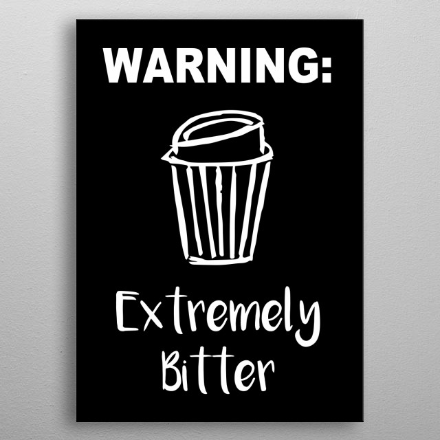 """Warning: Extremely Bitter"" Coffee Text. This is Black and White artwork that is Good for Gifts for Mom, Dad, Lover, Kids, & Plant Lovers metal poster"