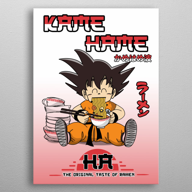 Inspired by the anime series Dragon Ball  original taste of ramen is only availabe in the Kamehame  Goku eating ramen. metal poster