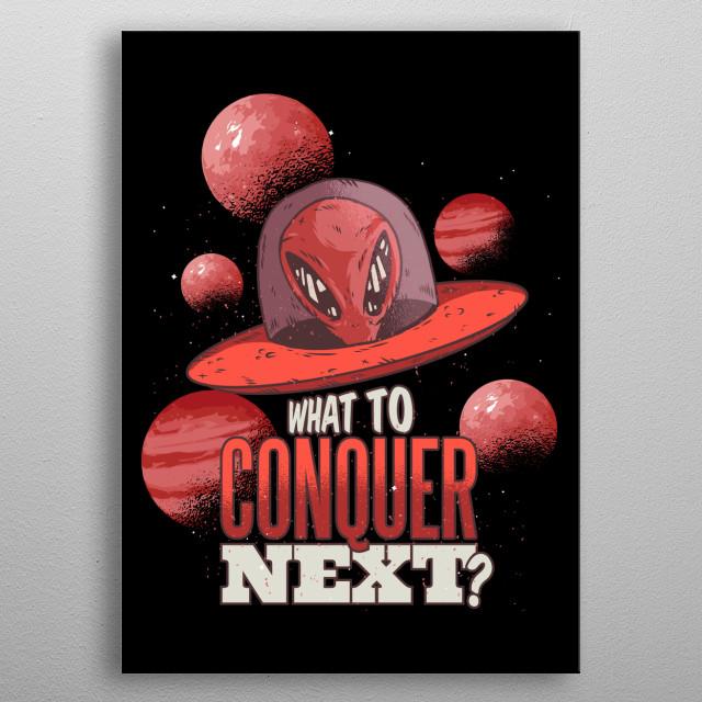 Alien conqueror metal poster
