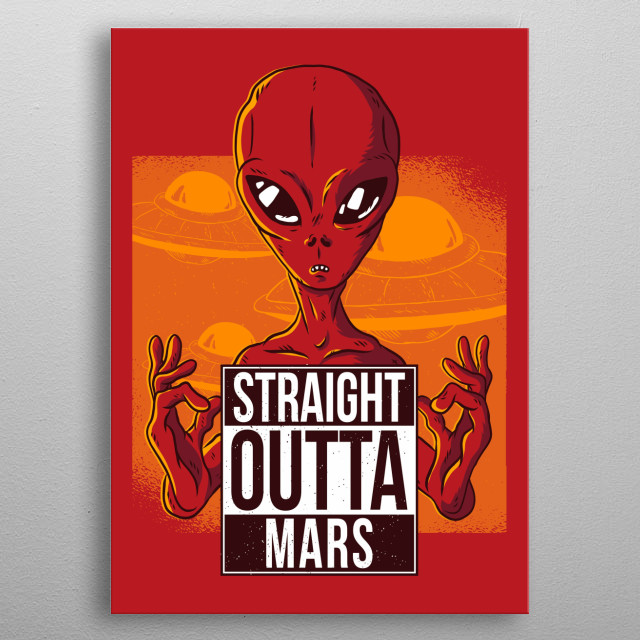 Straight Outta Mars metal poster