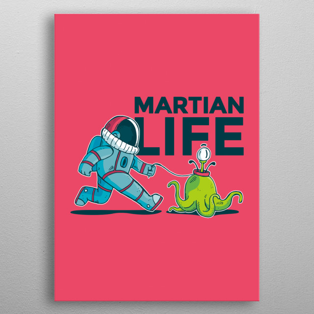 The life of an astronaut on Mars metal poster