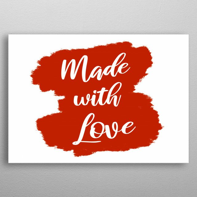 A simple handwritten text on a brushed surface, red on white: made with love.  metal poster