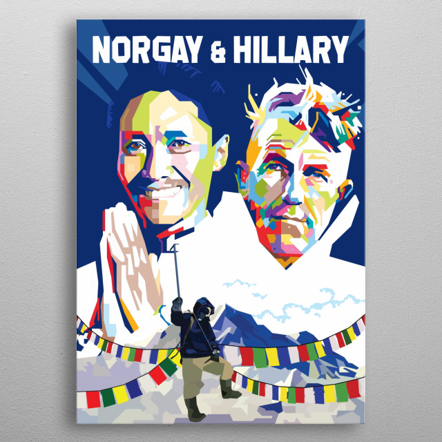 On 29 May 1953, Hillary and Nepalese Sherpa mountaineer Tenzing Norgay became the first climbers confirmed to have reached the summit metal poster