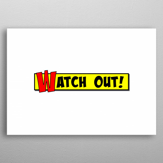 A yellow cartoon or comic book box, with the text Watch Out, in black and red.  metal poster