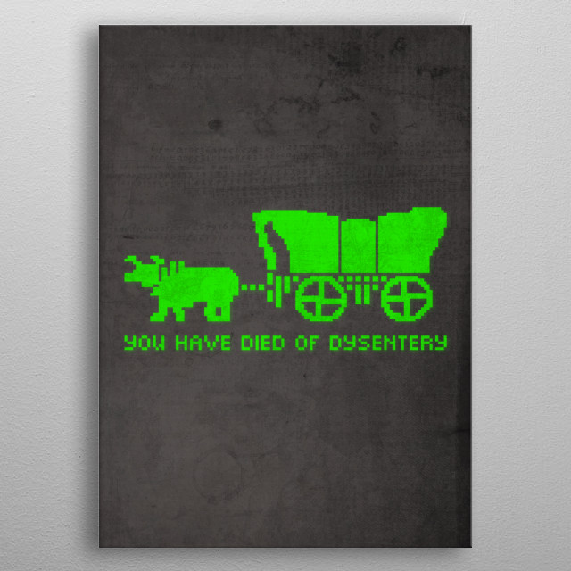 You Died of Dysentery Oregon Trail Video Game Humor metal poster