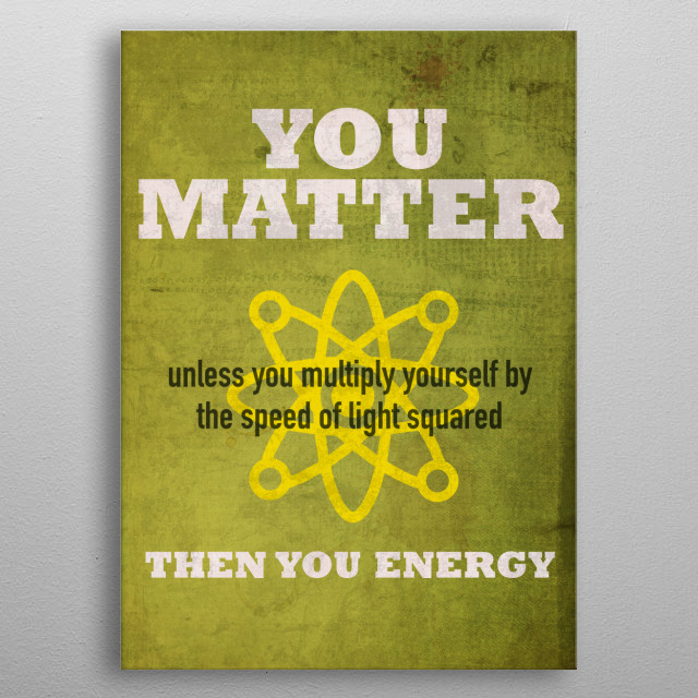 You Matter or You Energy Atomic Humor metal poster