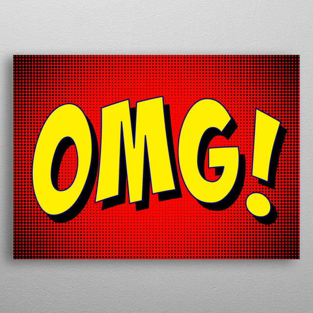 A text message in the style of cartoons and comic books: OMG! (acronym of Oh My Goodness). Yellow bubblegum font on a red halftone backgroun metal poster
