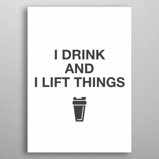 I drink and I lift things  (white) metal poster